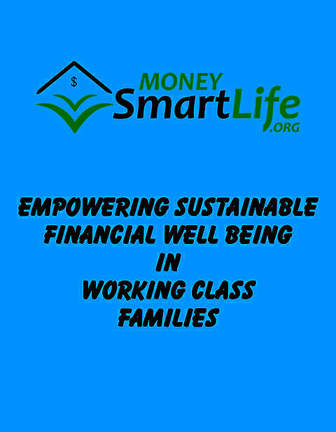 MoneySmartLife.org Empowering sustainable financial well-being for working class families